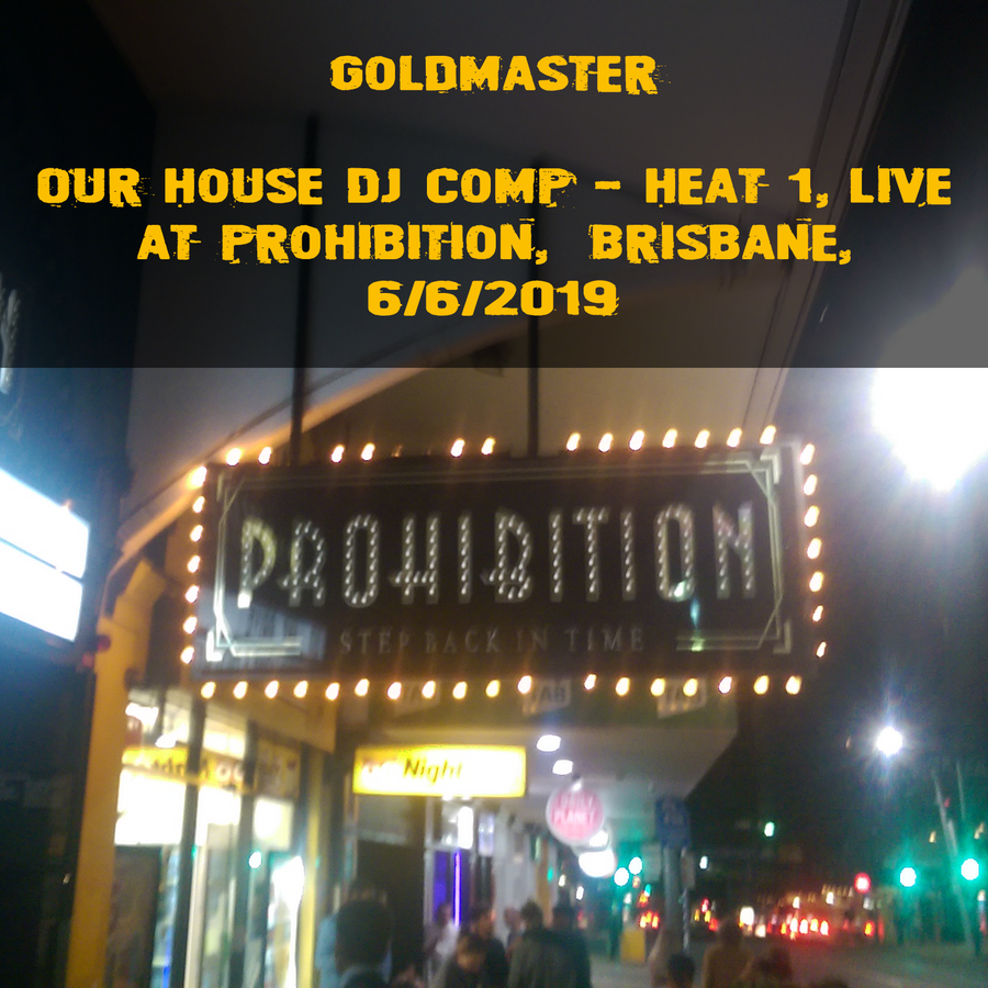 Goldmaster-Our-House-DJ-Comp-Heat-1-Live-At-Prohibition-Brisbane-DJ-Set